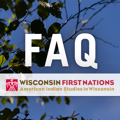 Frequently Asked Questions about Indigenous People in Wisconsin, by Wisconsin First Nations . org