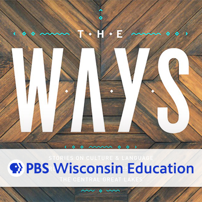 The Ways, Stories on Culture & Language from Native communities around the central great lakes, a PBS Wisconsin Education resource. Visit and learn more by clicking here.