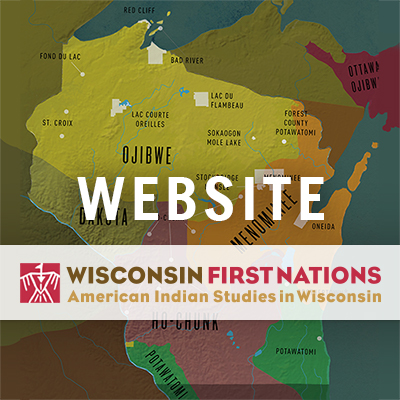 A map of Wisconsin featuring our First Nations, visit Wisconsin First Nations . org for more information.