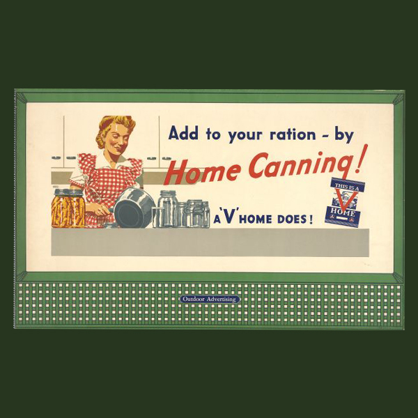 "his public information poster, put out in 1943 by the Office of Civilian Defense when rationing was in effect during World War II, encourages residents with ""Victory Gardens"" to add to their food supply by canning at home."